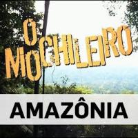 O Mochileiro – Amazônia (Episódio 6)